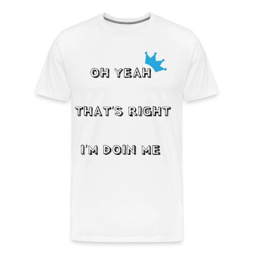 Oh Yeah That's Right T-Shirt - Men's Premium T-Shirt