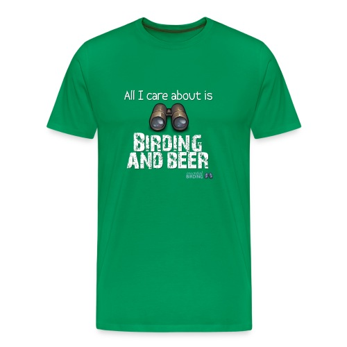 All I Care About is Birding and Beer - Men's Premium T-Shirt