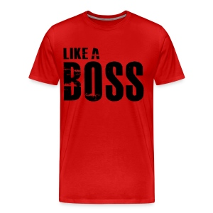 Like a Boss T-Shirt - Men's Premium T-Shirt