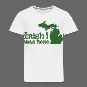 Irish I was here - Toddler Premium T-Shirt