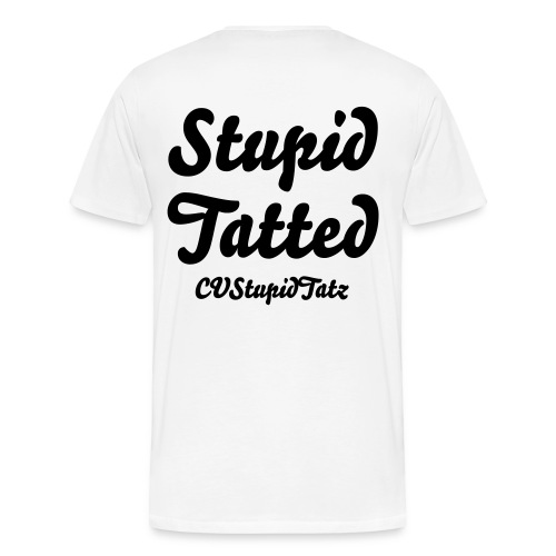 Lets Get Stupid Tatted (White & Black) - Men's Premium T-Shirt