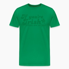 IF you're IRISH drinks are on you T-Shirts