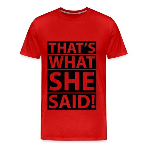 Thats What She Said Tee shirt Mens - Men's Premium T-Shirt