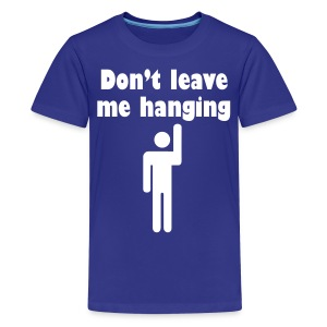 Don't Leave Me Hanging Shirt - Kids' Premium T-Shirt