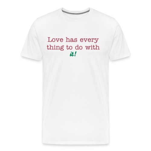 Love has everything to do with it! - Men's Premium T-Shirt