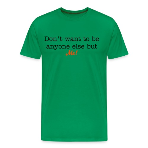 Don't want to be anone else but Me - Men's Premium T-Shirt