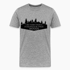 I Do Think There's A Squatch In These Woods... (Black) - Men's