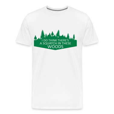 I Do Think There's A Squatch In These Woods... (Green) - Men's