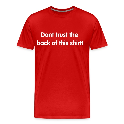 trust or dont. (more on back) - Men's Premium T-Shirt