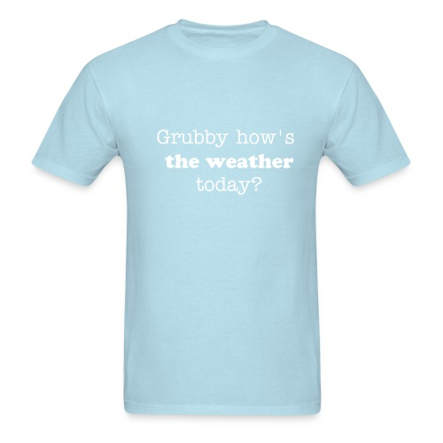 Blue Tee - Grubby how's the weather today? - Men's T-Shirt