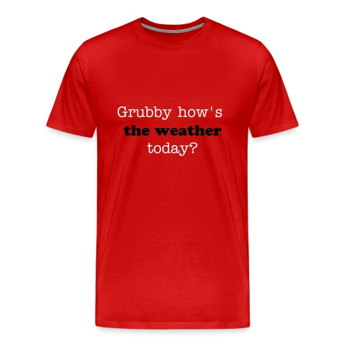 Red Tee - Grubby how's the weather today? - Men's Premium T-Shirt