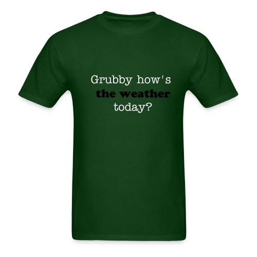 Dark Green Tee - Grubby how's the weather today? - Men's T-Shirt