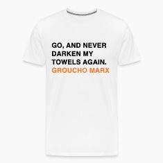 GO, AND NEVER DARKEN MY TOWELS AGAIN groucho marx quote T-Shirts