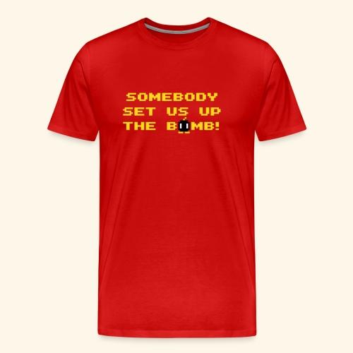Somebody set us up the bomb! - Men's Premium T-Shirt