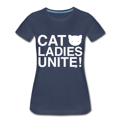Cats Ladies Unite! + - Women's Premium T-Shirt