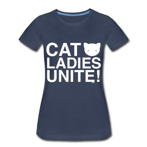 Cats Ladies Unite! + - Women's Premium T-Shirt