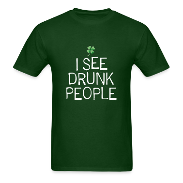 I See Drunk People. St. Patrick's Day Humor