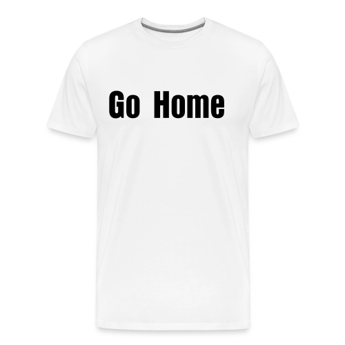Go Home Men's Tee - Men's Premium T-Shirt
