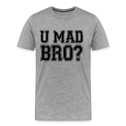U Mad Bro? - stayflyclothing.com - Men's Premium T-Shirt