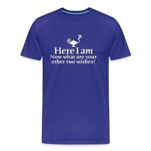 Here I am, now what are your other two wishes T-Shirts - Men's Premium T-Shirt