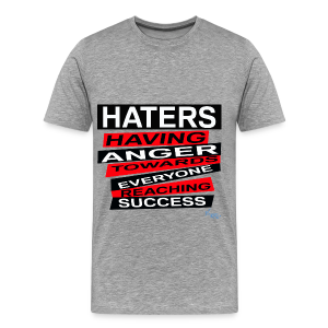 MEN'S B/HATERS: HAVING ANGER TOWARDS EVERYONE REACHING SUCCESS - Men's Premium T-Shirt