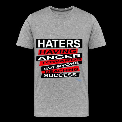 MEN'S B/HATERS: HAVING ANGER TOWARDS EVERYONE REACHING SUCCESS - Men's Premium T-Shirt