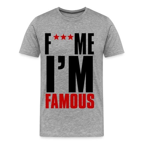 F*** Me I'm Famous - Men's Premium T-Shirt