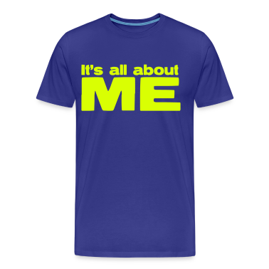 IT's ALL ABOUT ME T-Shirts