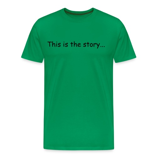 This is the story... - Men's Premium T-Shirt