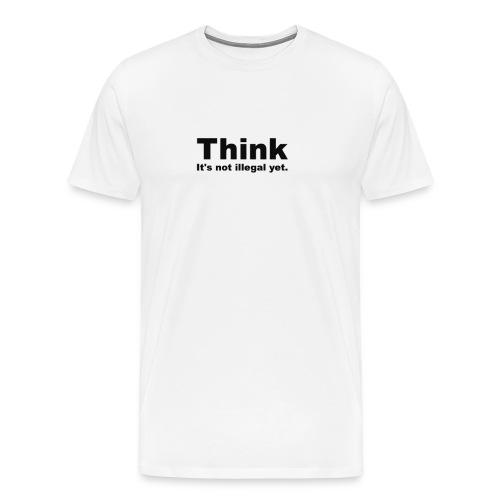 Think.  It's not illegal yet. - Men's Premium T-Shirt