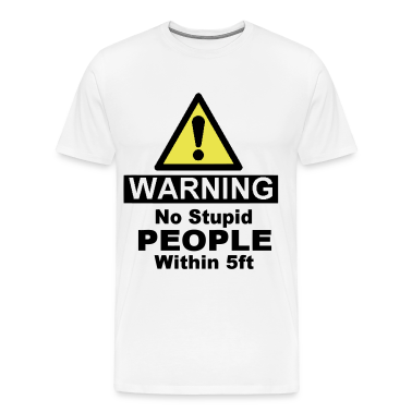 WARNING: NO STUPID PEOPLE WITHIN 5FT T-Shirts
