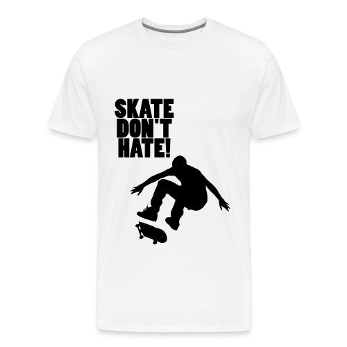 Skate Don't Hate - Men's Premium T-Shirt