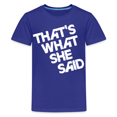 That's What She Said Kids' Shirts