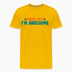 SORRY BUT IM AWESOME T-Shirts