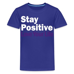 Stay Positive and Love Your Life Shirt - Kids' Premium T-Shirt