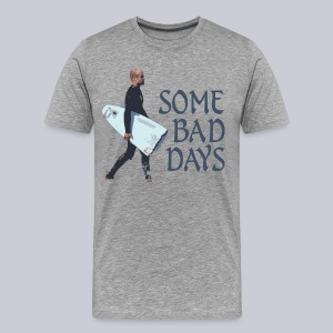 Some Bad Days - Men's Premium T-Shirt
