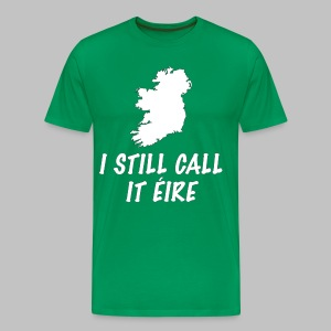 I Still Call It Eire - Men's Premium T-Shirt