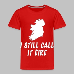 I Still Call It Eire - Toddler Premium T-Shirt