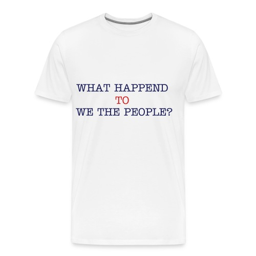 WHAT WE THE PEOPLE - Men's Premium T-Shirt