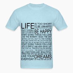 LIFE is too short to be unhappy T-Shirts