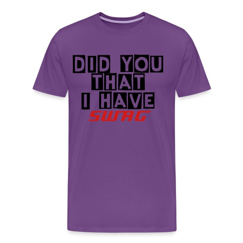 DID YOU KNOW THAT I HAVE SWAGG shirt - Men's Premium T-Shirt