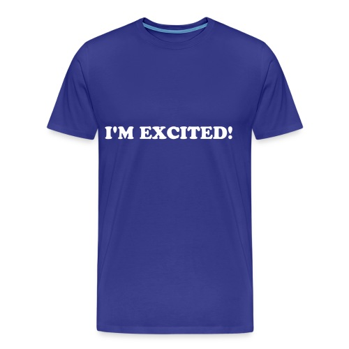 I'm excited!  Men's T-shirt - Men's Premium T-Shirt