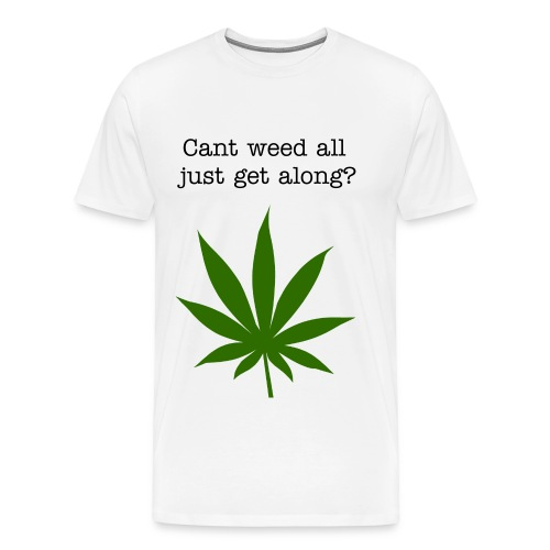 Cant weed all just get along? - Men's Premium T-Shirt
