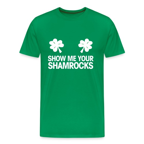 Show Me Your Shamrocks - Men's Premium T-Shirt