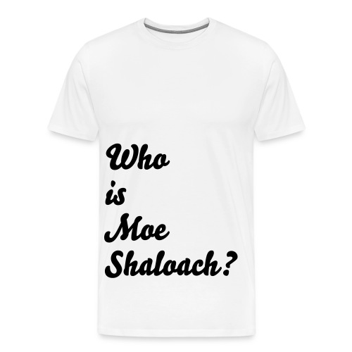 Who is Moe Shaloach tee - Men's Premium T-Shirt