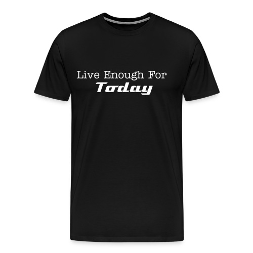 Men's - Live enough for today - Men's Premium T-Shirt