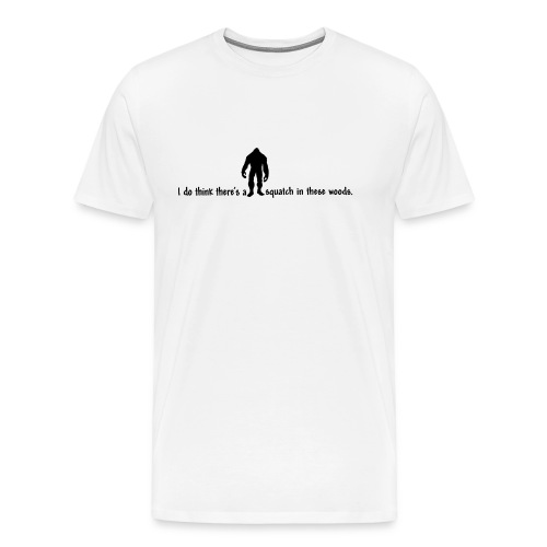 Finding Bigfoot - Squatch in these Woods - Men's Premium T-Shirt