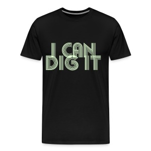 I Can Dig It / Glow in the Dark T-Shirts - Men's Premium T-Shirt