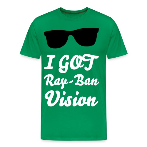 I Got Ray-Ban Vision - T-Shirt - Men's Premium T-Shirt