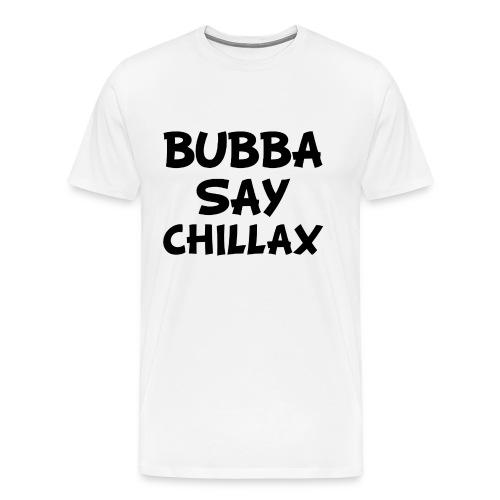 Bubba Say Chillax Light - Men's Premium T-Shirt